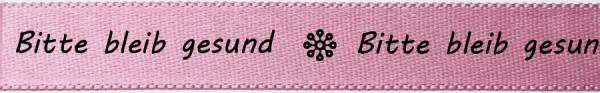 """Satinband """"Bitte bleib gesund"""", orchidee: 15mm breit / 25m-Rolle"""