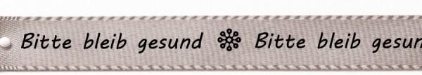"""Satinband """"Bitte bleib gesund"""", silbergrau: 15mm breit / 25m-Rolle"""